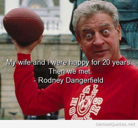 Rodneydangerfieldquotessayingswifefunnyhumourjpg Beauteous Rodney Dangerfield Quotes